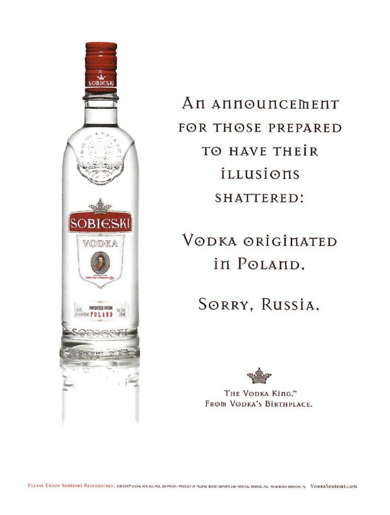 ソビエスキの広告でソビエスキウォッカの瓶の横に 「An announcement for those prepared to have their illusions shattered : Vodka originated in Poland. Sorry, Russia.」と書いてある